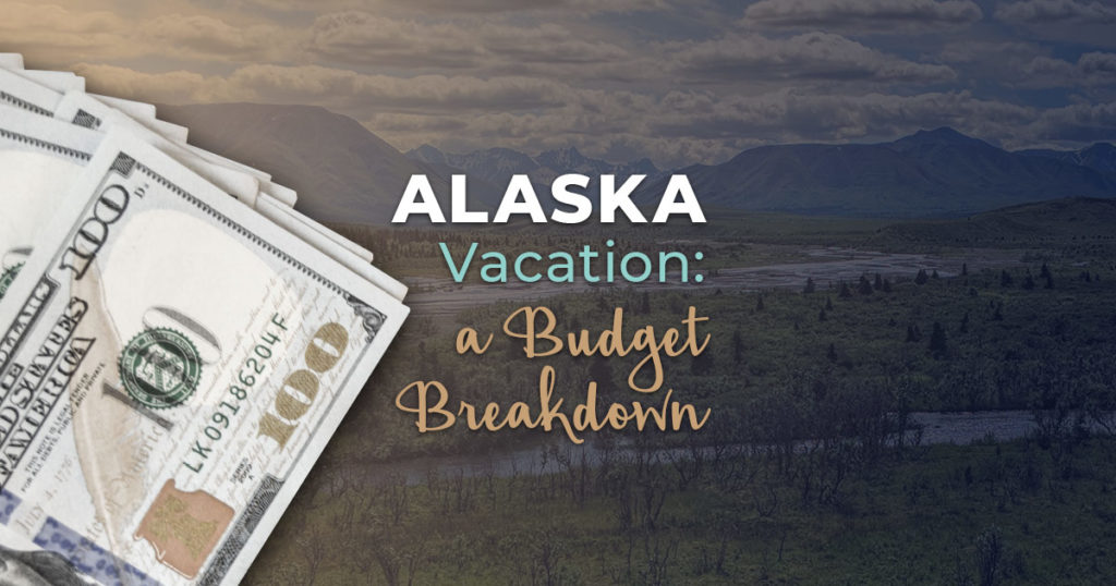 Alaska Vacation: A Budget Breakdown